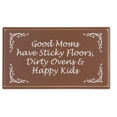 GOOD MOMS HAVE STICKY FLOORS PLAQUE