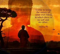 """""""Come to know the nature of your own Mind, in which there is no self and no other."""" ~Huang Po ..*"""