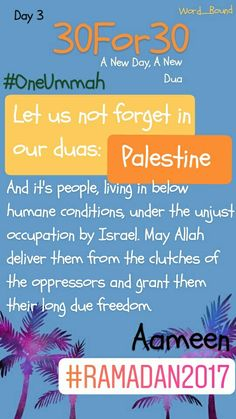 A New Day, A New Dua  Day 3 Palestinians have been living in below humane conditions, under unjust occupation by Israel, supported by the European superpowers, for more than 50 years now. How much longer?   #freepalestine #KnowYourHeroes #liberatepalestine #israelioccupation #howmuchlonger #brothersinislam #ramadan2017 #30For30 #anewdayanewdua #OneUmmah #duatime #wakeup #wordbound #bh