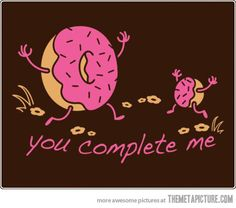 You Complete Me…