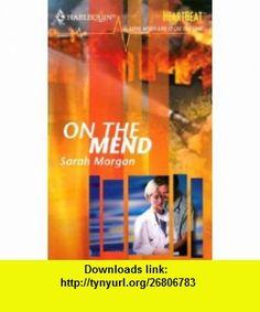 On the Mend (9780373512607) Sarah Morgan , ISBN-10: 0373512600  , ISBN-13: 978-0373512607 ,  , tutorials , pdf , ebook , torrent , downloads , rapidshare , filesonic , hotfile , megaupload , fileserve