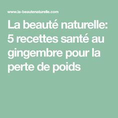 La beauté naturelle: 5 recettes santé au gingembre pour la perte de poids