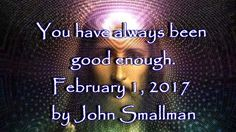 You have always been good enough. by John Smallman February 1, 2017