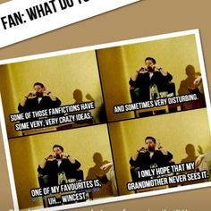 fan asked jensen,  what do you think about fanfictons?  and this was his reply. I wish, he had mentioned Destiel  instead.