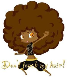 Ahhhh Yah!  Don't Touch My Hair...LOL!!