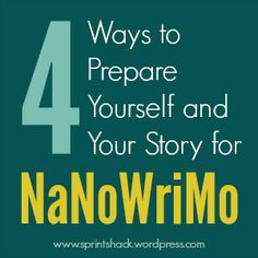 4 Ways to Prepare Yourself and Your Story for #NaNoWriMo…