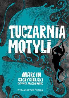 """Szczygielski, Marcin, """"Tuczarnia motyli"""", Bajka, Warszawa 2014. 309 stron."""