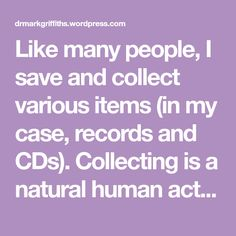 Like many people, I save and collect various items (in my case, records and CDs). Collecting is a natural human activity and some evolutionary psychologists have argued that it may have had an evolutionary advantage in our past history (e.g., there may have been periods of severe deprivation where hoarding was adaptive and enhanced the…