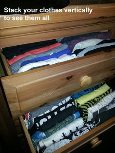 Make the clothes in your dresser drawers easy to find by stacking your clothing vertically.