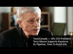 TransCanada — AFL-CIO President Terry Moore Supports Keystone XL Pipeline — Time To Build KXL - YouTube