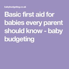 Basic first aid for babies every parent should know - baby budgeting