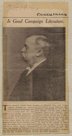 Clipping from unidentified newspaper dated February 1916 concerning Colonel William H. Osborn's record as United States Commissioner of Internal Revenue. Osborn (1856-1921) was a native of Granville County, N.C., and a prominent businessman in Greensboro, N.C. An interest in politics led him successfully to the mayoralty of Greensboro  and later to the office of commissioner of internal revenue. From the William H. Osborn Papers (#41), East Carolina Manuscript Collection, J. Y. Joyner…