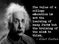 The value of as college education is not the learning of many facts but the training of the mind to think.
