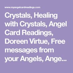 Crystals, Healing with Crystals, Angel Card Readings, Doreen Virtue, Free messages from your Angels, Angel Cards, Angel Gifs, Angels Forum