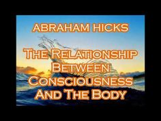 ABRAHAM HICKS the relationship between consciousness and the body - YouTube