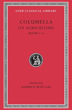 Columella (first century CE) included Cato and Varro among many sources for On Agriculture, but his personal experience was paramount. Written in prose except for the hexameters on horticulture of Book 10, the work is richly informative about country life in first century CE Italy.