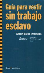 Guía para vestir sin trabajo esclavo / Albert Sales i Campos (2013)