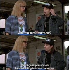 world- a movie full of deep, insightful truths! A must-see movie friends!Waynes world- a movie full of deep, insightful truths! A must-see movie friends! Tv Quotes, Movie Quotes, See Movie, Movie Tv, Movies Showing, Movies And Tv Shows, Funny Pictures With Words, Party On Garth, Wayne's World