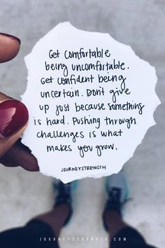 Get comfortable being uncomfortable. Get confident being uncertain. Don't give up just because something is hard. Pushing through challenges is what makes you grow. | Inspirational quotes | motivational quotes | motivation | personal growth and development | quotes to live by | mindset | self-care | strength | courage | You are enough | passion | dreams | goals | Journeystrength  #InspirationalQuotes  |  #motivationalquotes |  #quotes  |  #quoteoftheday  |  #quotestoliveby  |  #quotesdaily