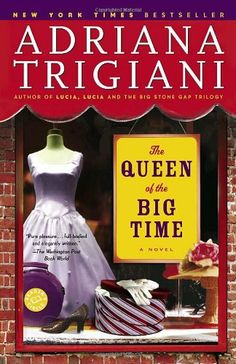 The Queen of the Big Time: A Novel by Adriana Trigiani, http://www.amazon.com/dp/0812967801/ref=cm_sw_r_pi_dp_rQbNrb1MDHXJ4