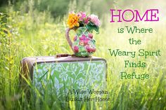 A Wise Woman Builds Her Home: Home is Where the Weary Spirit Finds Refuge