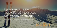 motivational quote: If you want to live a happy life, tie it to a goal, not to people or things. Albert Einstein – 1879-1955, Theoretical Physicist