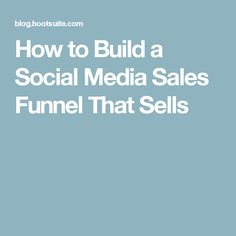 How to Build a Social Media Sales Funnel That Sells