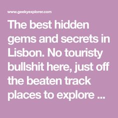 The best hidden gems and secrets in Lisbon. No touristy bullshit here, just off the beaten track places to explore Lisbon like a local! ❤️