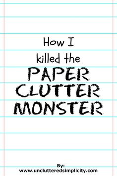Here are 4 simple steps you can take to kill the paper clutter monster once and for all. Learn how to permanently declutter paper!