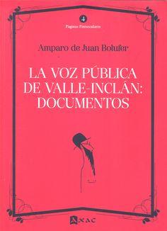 La voz pública de Valle-Inclán : documentos (entrevistas y cartas abiertas de firma conjunta) / Amparo de Juan Bolufer. Axac, D.L. 2013
