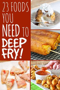 23 Foods You Need To Deep-Fry Immediately These are all probably a heart attack waiting to happen. But they all look sooo good. Ok we'll most of them look good.