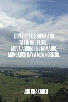 Make each day a new horizon. #JonKrakauer #inspiration #explore #motivation