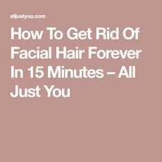 How To Get Rid Of Facial Hair Forever In 15 Minutes – All Just You Beauty Skin, Health And Beauty, Hair Beauty, Facial Masks, Facial Hair, Face Care, Skin Care, Natural Hair Removal, Healthy Facts
