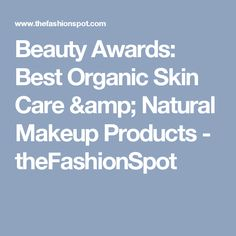 Beauty Awards: Best Organic Skin Care & Natural Makeup Products - theFashionSpot