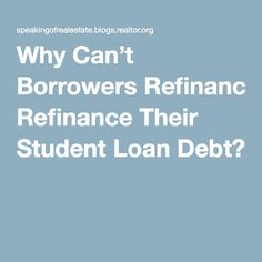 Why Can't Borrowers Refinance Their Student Loan Debt?
