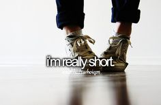 "Well, I wouldn't say ""really short""...just short. 5' 2 3/4""."
