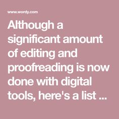 Although a significant amount of editing and proofreading is now done with digital tools, here's a list of the most common proofreading marks and symbols. Mo Money, Proofreader, Writer Workshop, Advice, Symbols, Tools, Digital, Instruments, Tips