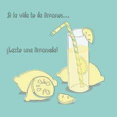 Vamos a tomarnos la vida con humor así que... Si la vida te da limones...¡hazte una limonada!