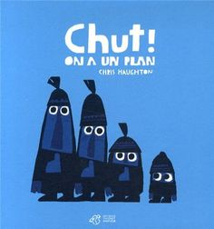 """Chut ! On a un plan"" de Chris Haughton"