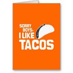 Sorry boys, I like tacos.
