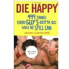 Die Happy - 499 Things Every Guy's Gotta Do Book((another brother's christmas gift))