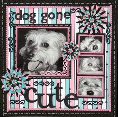 Layout: Dog Gone Cute...love dog pages