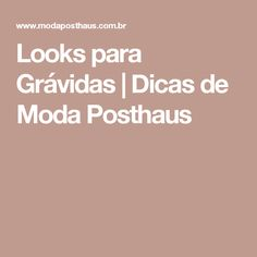 Looks para Grávidas   Dicas de Moda Posthaus