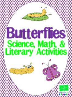 Butterfly Science, Math, and Literacy  What is more fun than butterflies in the spring?  The Butterfly Science, Math and Literacy Activities are activities are skills and worksheets centered on a Math and literacy Theme. This resource… $