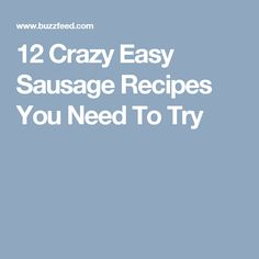 12 Crazy Easy Sausage Recipes You Need To Try