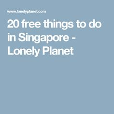 20 free things to do in Singapore - Lonely Planet