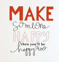 """""""Make someone happy - then you'll be happy too"""" :) #happy #smile #give #quote…"""