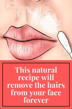 This natural recipe will remove the hairs from your face forever - Live the glory