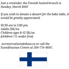 Finnish hosted brunch this Sunday, March 8th!   Invite your friends and family to enjoy bottomless coffee/tea, good food and home baking, generously provided by members of the club.  *If you wish to donate a dessert for the bake table it would be greatly appreciated.  Please be courteous to the chef and confirm your attendance. sccreservations@shaw.ca : 204-774-8047 or www.Scandinaviancentre.ca/make-your-reservations