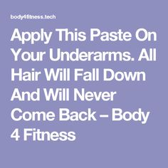 Apply This Paste On Your Underarms. All Hair Will Fall Down And Will Never Come Back – Body 4 Fitness